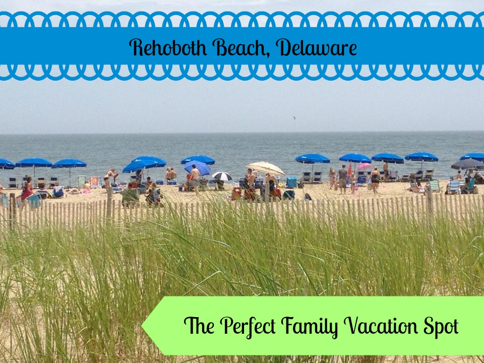 Rehoboth Beach, DE ~ The Perfect Family Vacation Spot