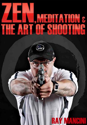 Zen, Meditation & the Art of Shooting by Ray Mancini